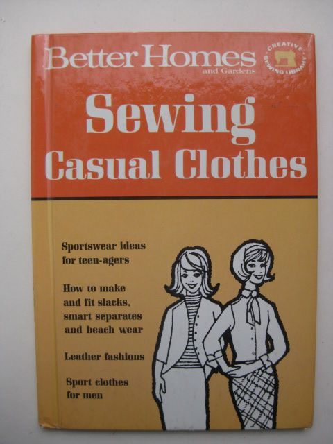Better Homes and Gardens, Creative Sewing Library - Sewing Casual Clothes