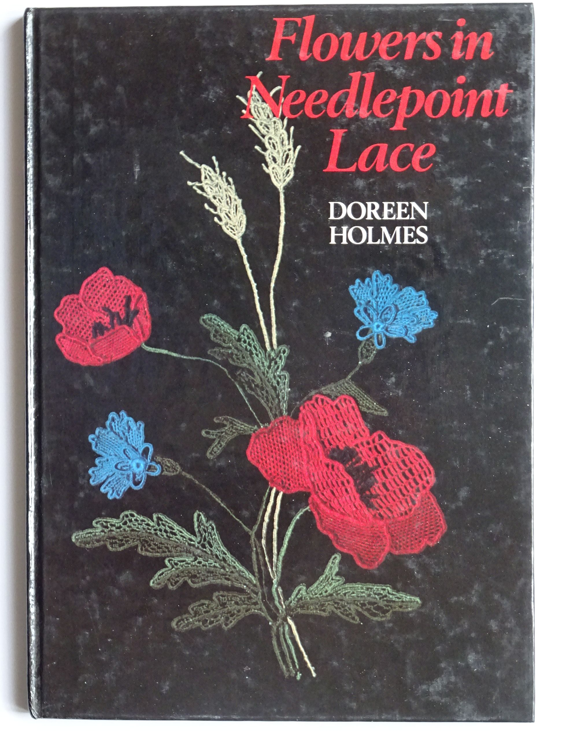 Holmes, Doreen - Flowers in Needlepoint Lace
