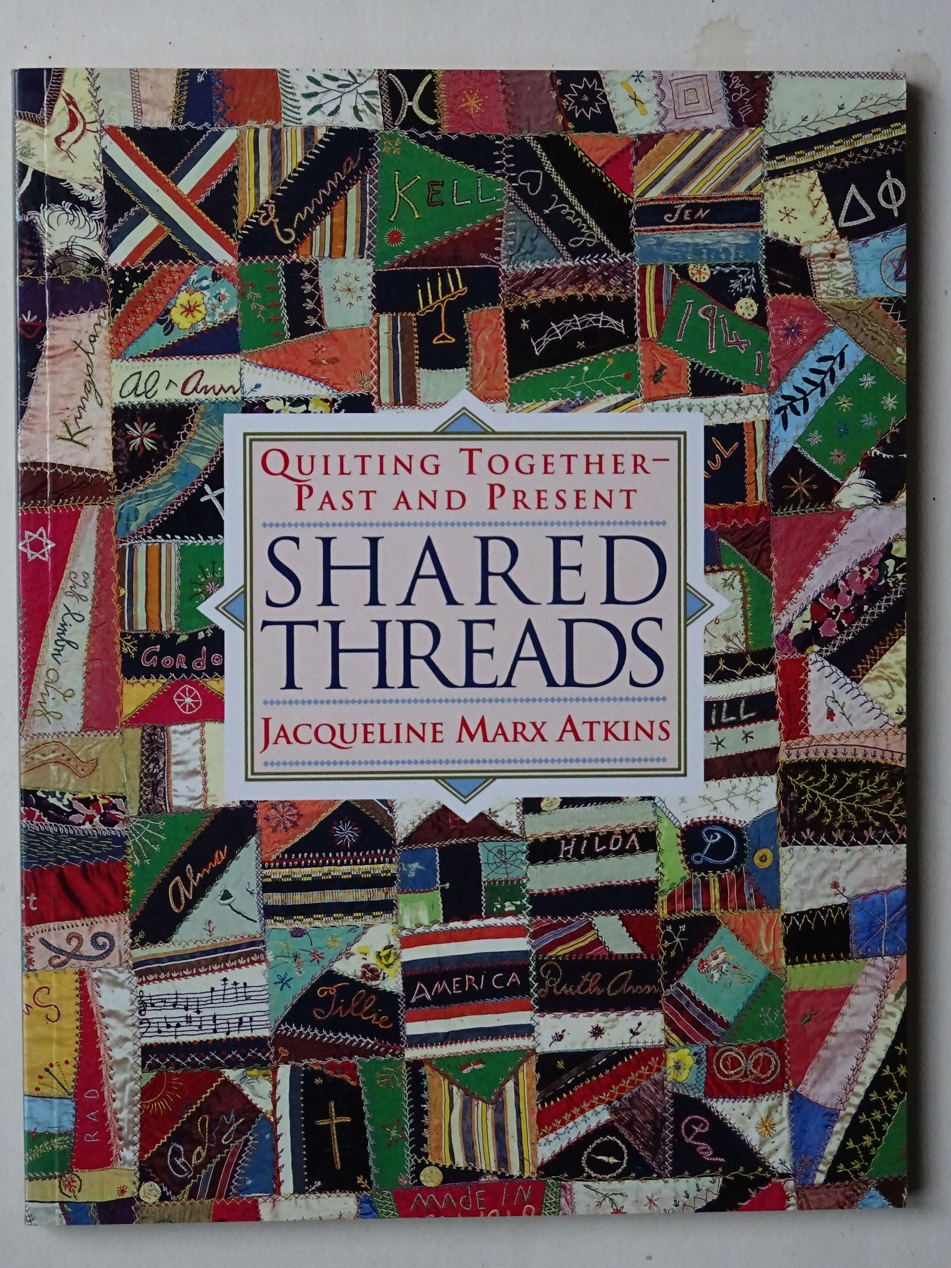 Atkins, Jacqueline Marz -Shared Threads quilting together past and present