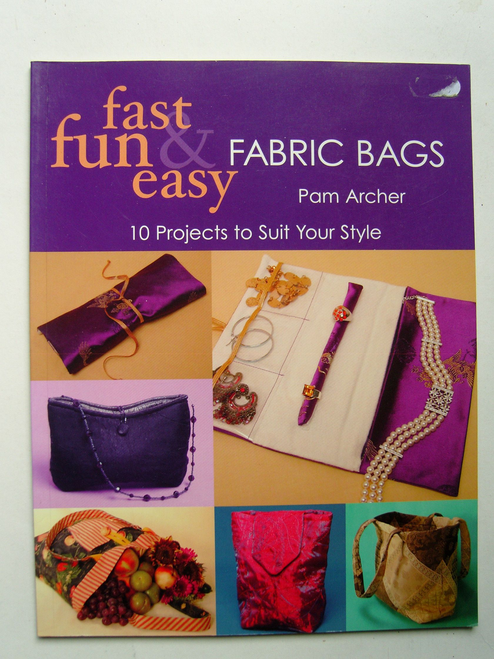 Archer, Pam - Fast, Fun and Easy Fabric Bags