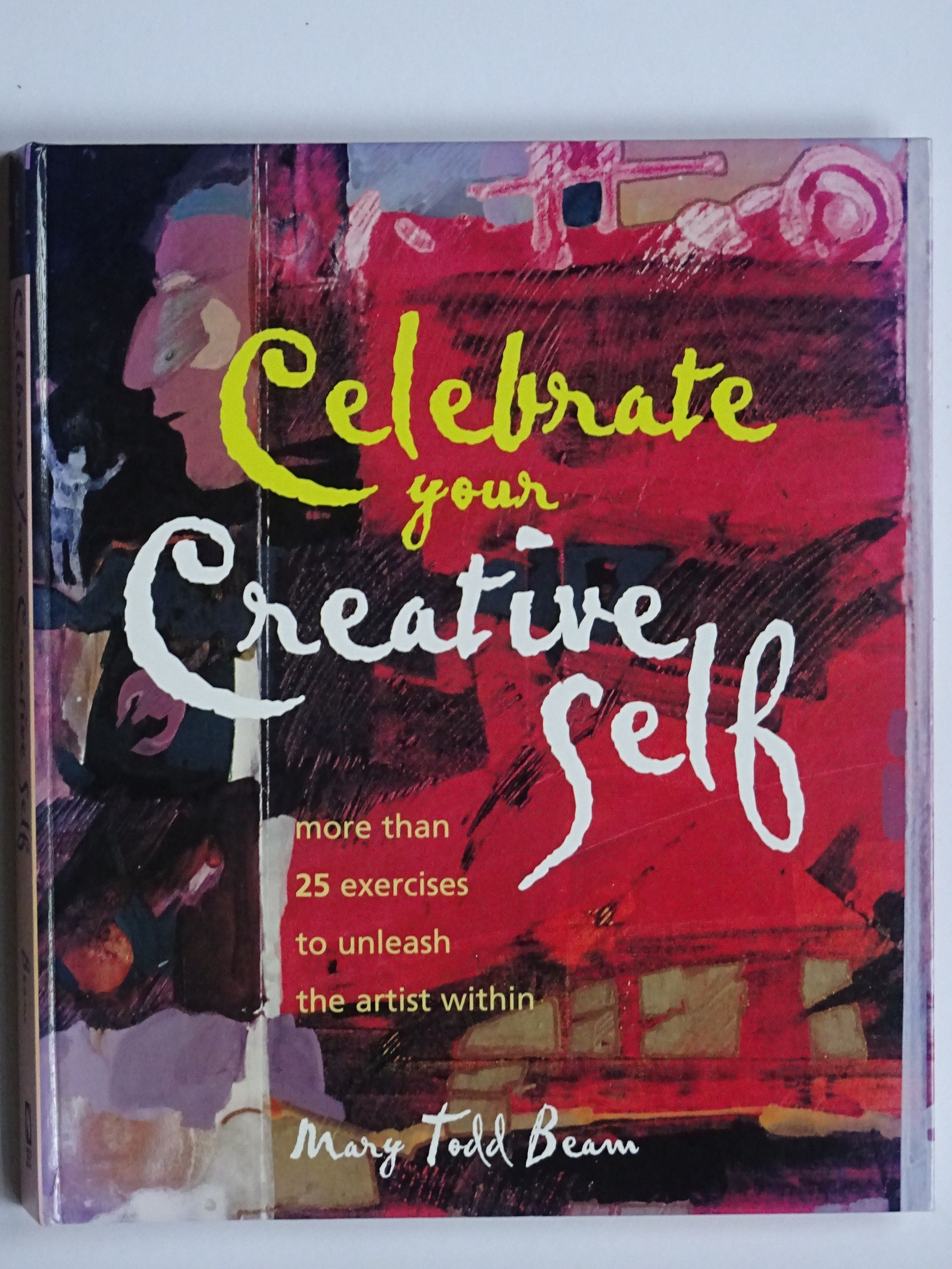 Beam, Mary Todt - Celebrate your Creative self. More than 25 exercises to unleash the artist within